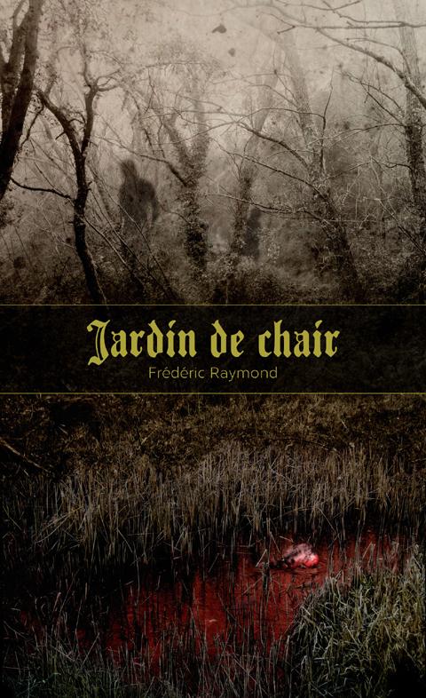 Jardin de chair de Frédéric Raymond, une couverture de François Pierre Bernier
