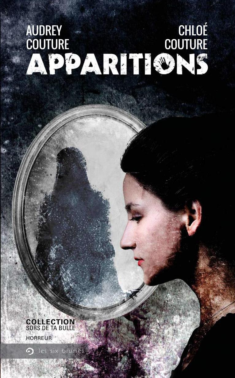 Apparitions, un roman d'horreur et de fantastique d'Audrey et de Chloé Couture, gagnante de l'édition 2014 du concours Sors de ta bulle!