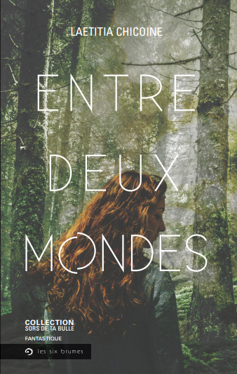 Entre deux mondes, roman de fantastique et de fantaisie de Laetitia Chicoine, gagnante de l'édition 2015 du concours Sors de ta bulle!