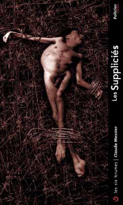 Les Suppliciés, roman policier de Claude Messier publié aux éditions Les Six Brumes