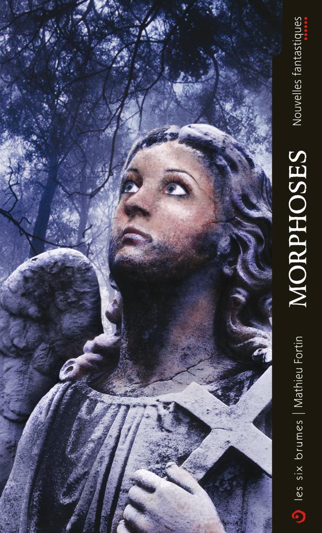 Morphoses, nouvelles fantastiques de Mathieu Fortin paru aux éditions Les Six Brumes