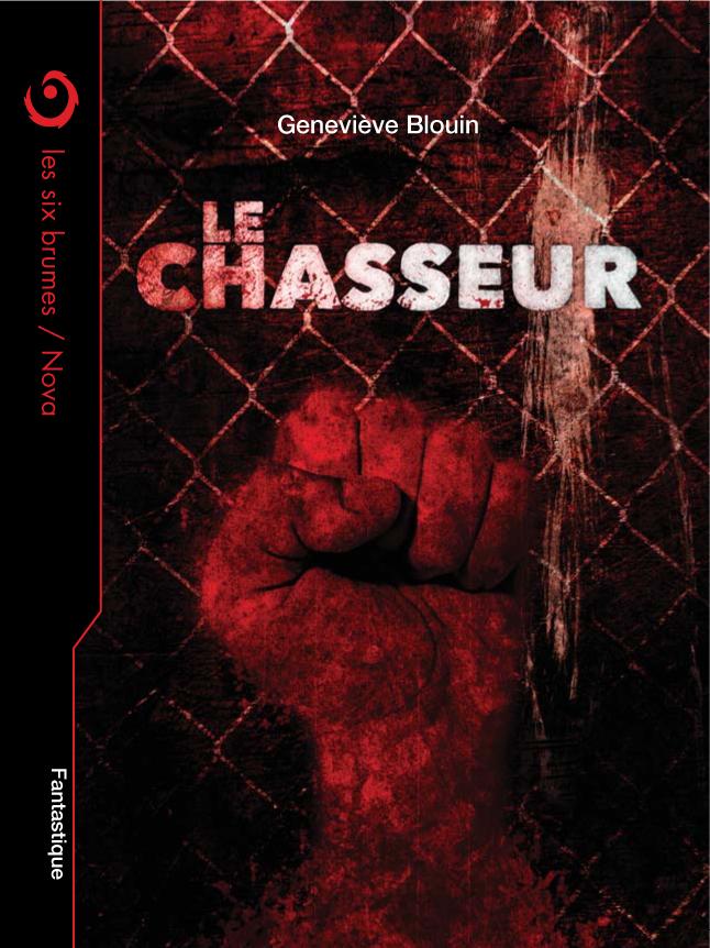 Le Chasseur, une novella d'arts martiaux mixtes et de fantastique par l'auteure Geneviève Blouin, publiée aux éditions Les Six Brumes