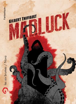 Madluck, novella fantastique de Gilbert Thiffault publiée aux éditions Les Six Brumes et mettant en vedette l'aventurier Madluck