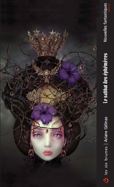 Les Six Brumes - Le sabbat des éphémères, nouvelles fantastiques et gothiques d'Ariane Gélinas dans la Collection Six Brumes