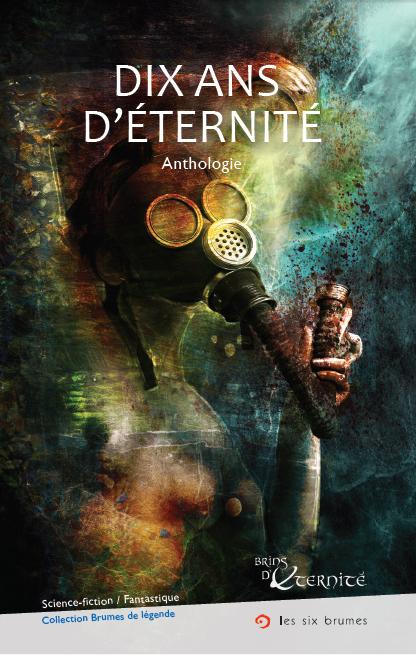 Dix ans d'éternité, une anthologie de science-fiction et de fantastique de Brins d'éternité