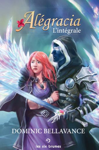 Alégracia : l'intégrale, un récit de fantasy épique de Dominic Bellavance