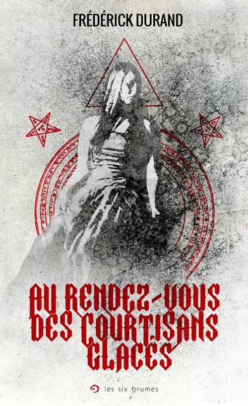 Au rendez-vous des courtisans glacés, version non censurée du roman fantastique de Frédérick Durand dans la Collection Brumes de légende