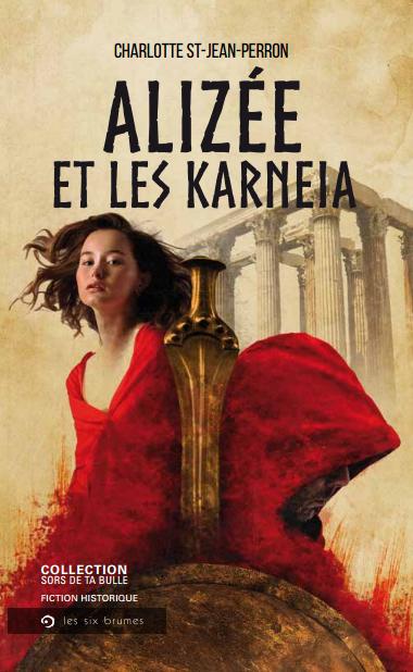 Alizée et les Karneia, un roman à saveur historique de Charlotte Saint-Jean Perron, gagnante de l'édition 2017 du concours Sors de ta bulle!