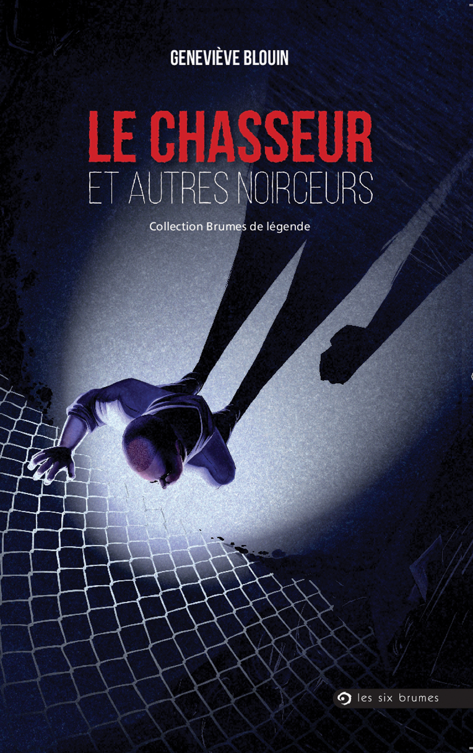 Le Chasseur et autres noirceurs, recueil de nouvelles fantastiques de Geneviève Blouin