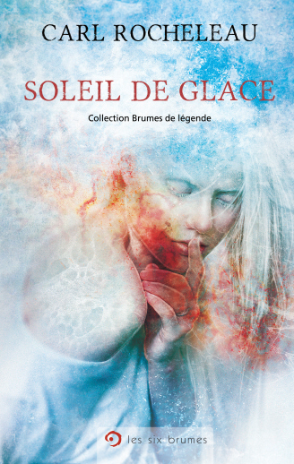 Soleil de glace, roman de science-fiction postapocalyptique de Carl Rocheleau